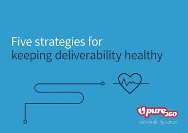 Five strategies for keeping deliverability healthy